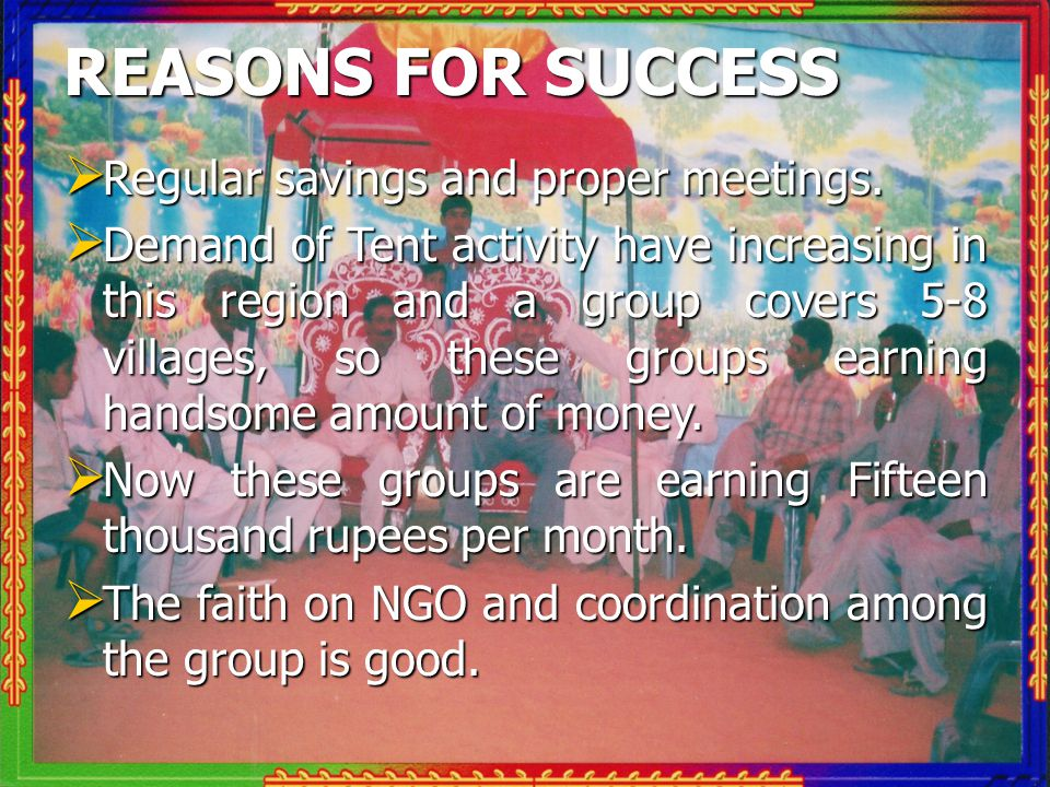REASONS FOR SUCCESS  Regular savings and proper meetings.