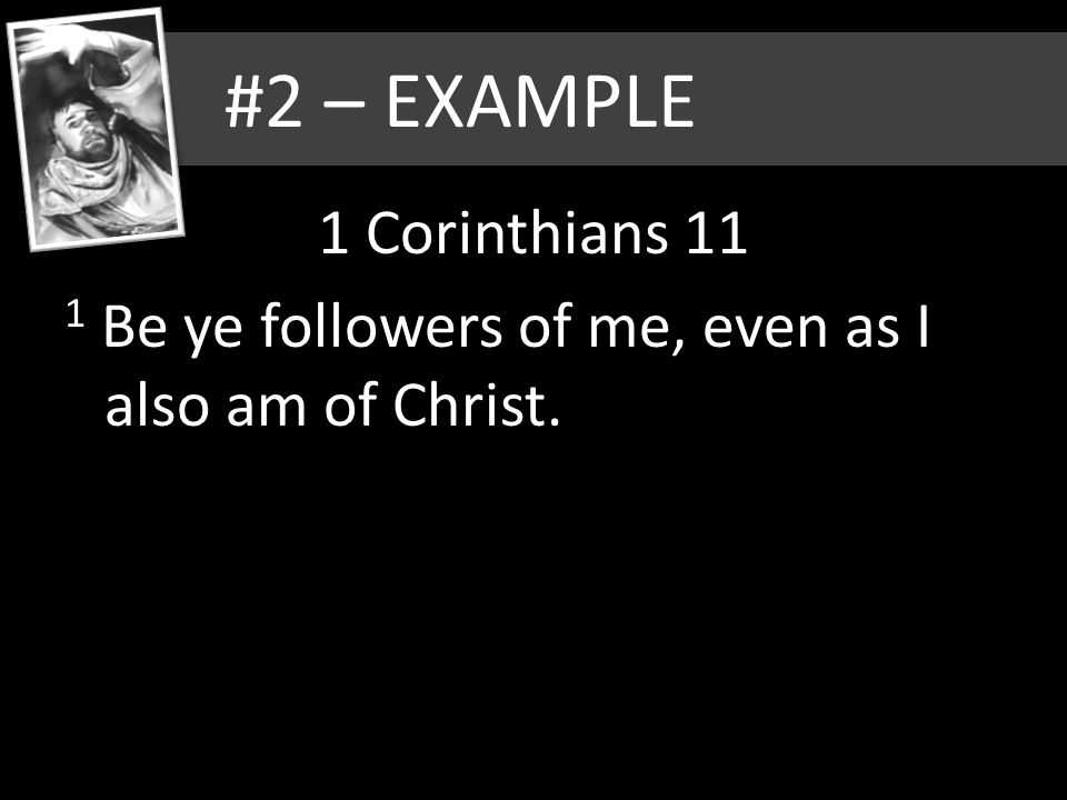 1 Corinthians 11 1 Be ye followers of me, even as I also am of Christ.