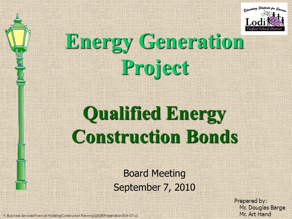 Energy Generation Project Board Meeting September 7, 2010 Prepared by: Mr. Douglas Barge Mr. Art Hand Y: Business Services\Financial Modeling\Construc