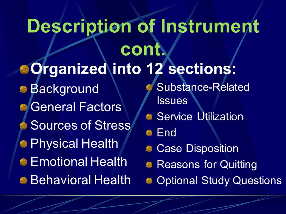 Description of GAIN-Q Instrument Fifteen pages in length Can be Interviewer- or Self- administered Length of time to administer instrument is 20 to 30 minutes Most items written in a yes/no format