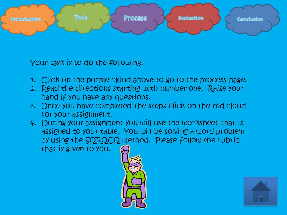 Your task is to do the following: 1.Click on the purple cloud above to go to the process page.