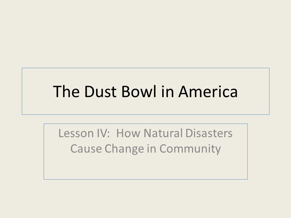The Dust Bowl in America Lesson IV: How Natural Disasters Cause Change in Community