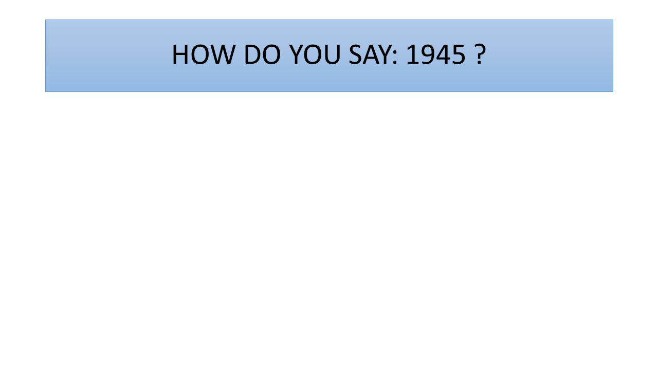 HOW DO YOU SAY: 1945