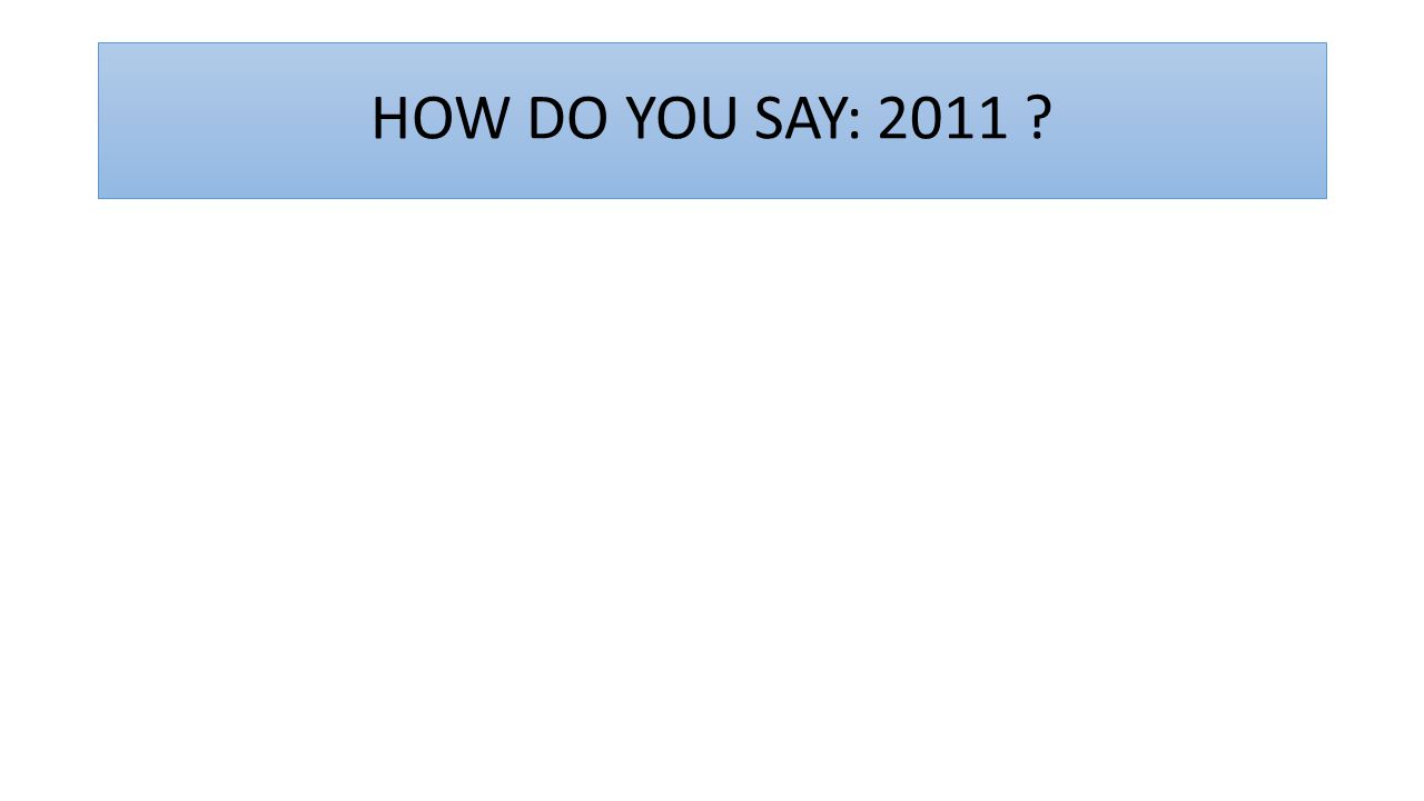 HOW DO YOU SAY: 2011