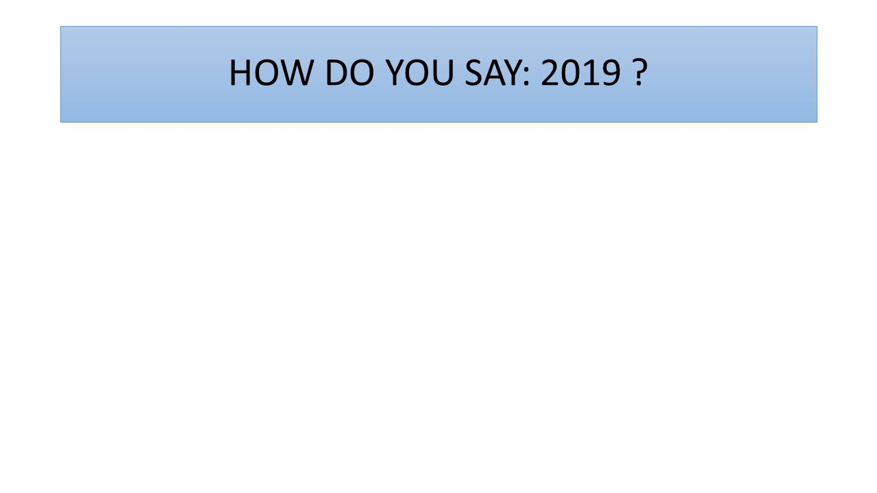 HOW DO YOU SAY: 2019