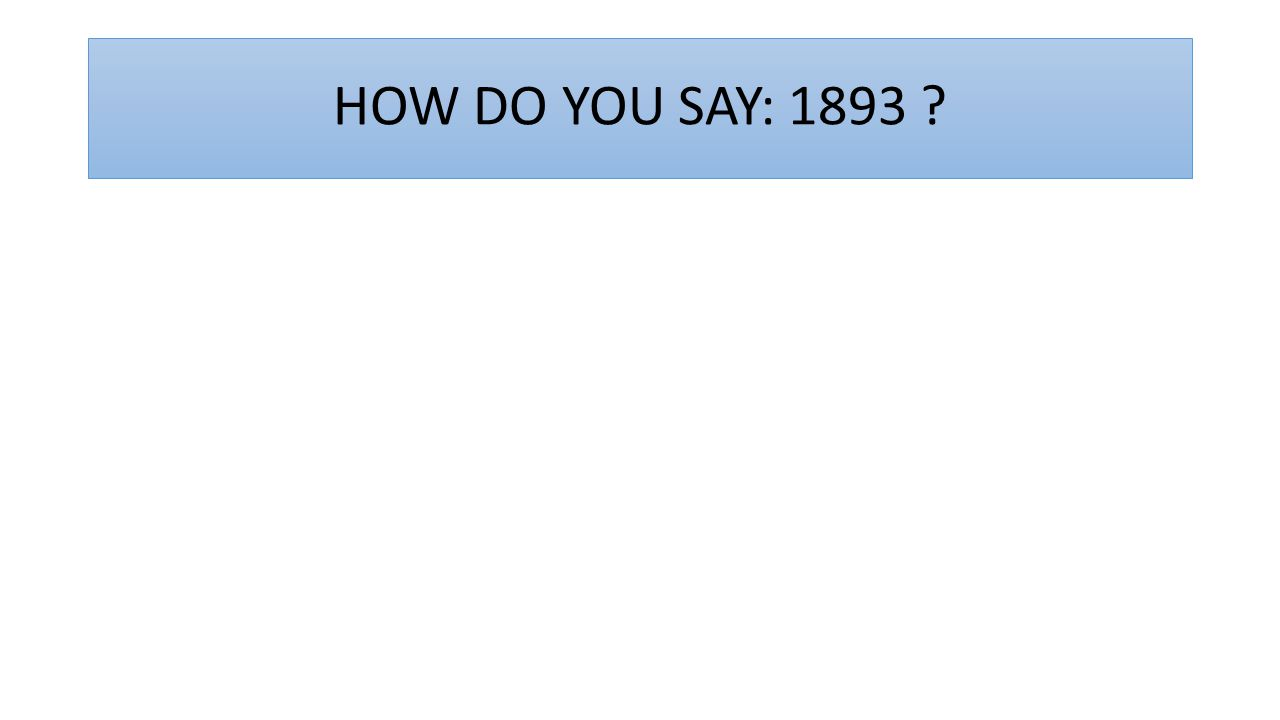 HOW DO YOU SAY: 1893