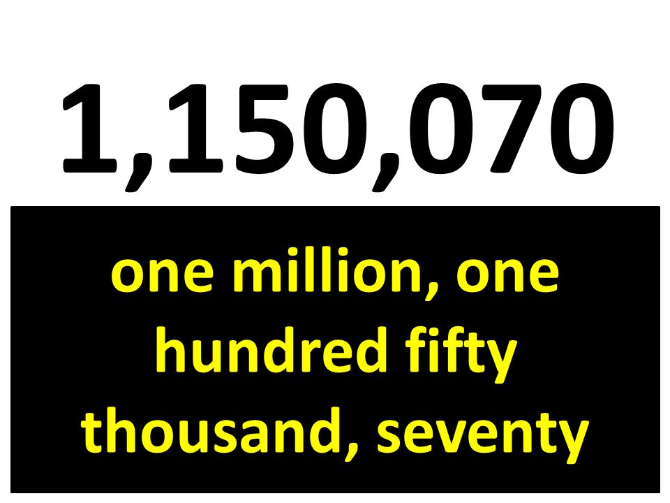 1,150,070 one million, one hundred fifty thousand, seventy