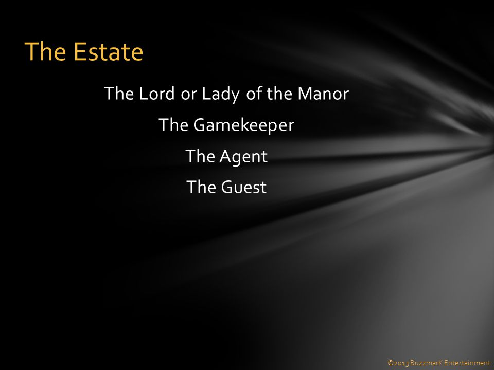 The Lord or Lady of the Manor The Gamekeeper The Agent The Guest The Estate ©2013 BuzzmarK Entertainment