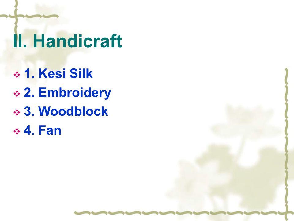 II. Handicraft  1. Kesi Silk  2. Embroidery  3. Woodblock  4. Fan