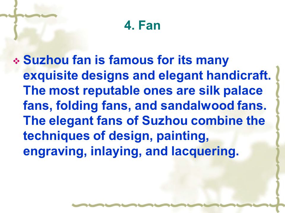 4. Fan  Suzhou fan is famous for its many exquisite designs and elegant handicraft.