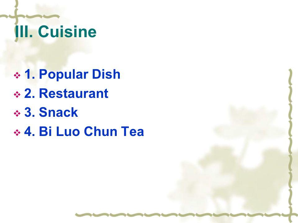 III. Cuisine  1. Popular Dish  2. Restaurant  3. Snack  4. Bi Luo Chun Tea