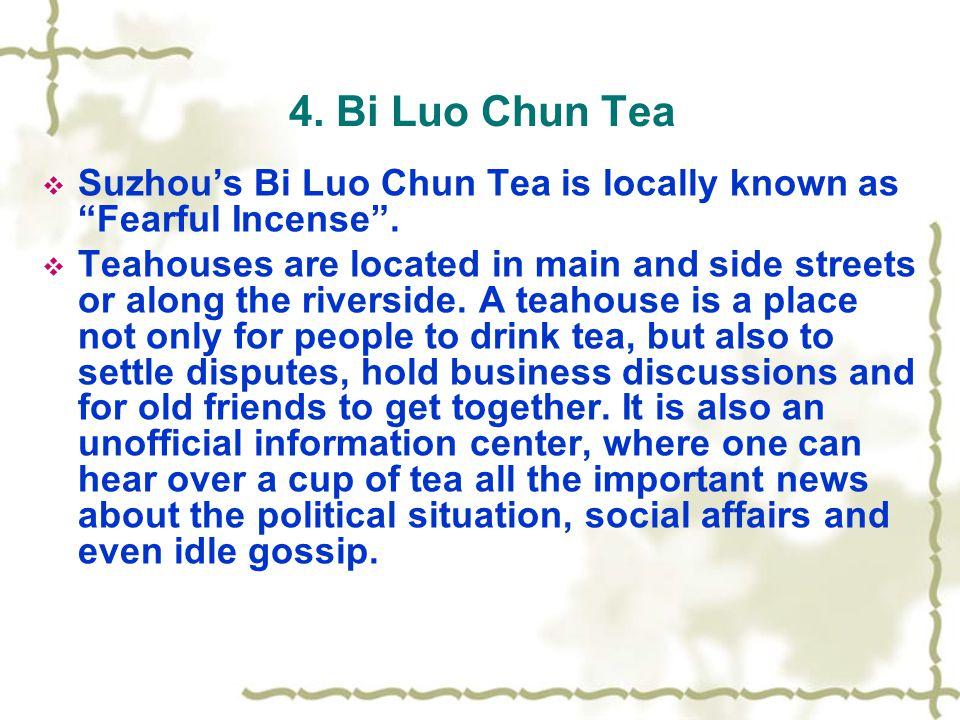 4. Bi Luo Chun Tea  Suzhou's Bi Luo Chun Tea is locally known as Fearful Incense .