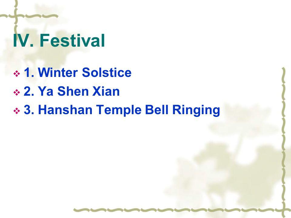 IV. Festival  1. Winter Solstice  2. Ya Shen Xian  3. Hanshan Temple Bell Ringing