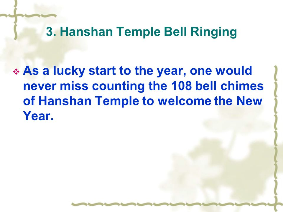 3. Hanshan Temple Bell Ringing  As a lucky start to the year, one would never miss counting the 108 bell chimes of Hanshan Temple to welcome the New