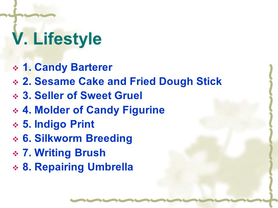 V. Lifestyle  1. Candy Barterer  2. Sesame Cake and Fried Dough Stick  3.