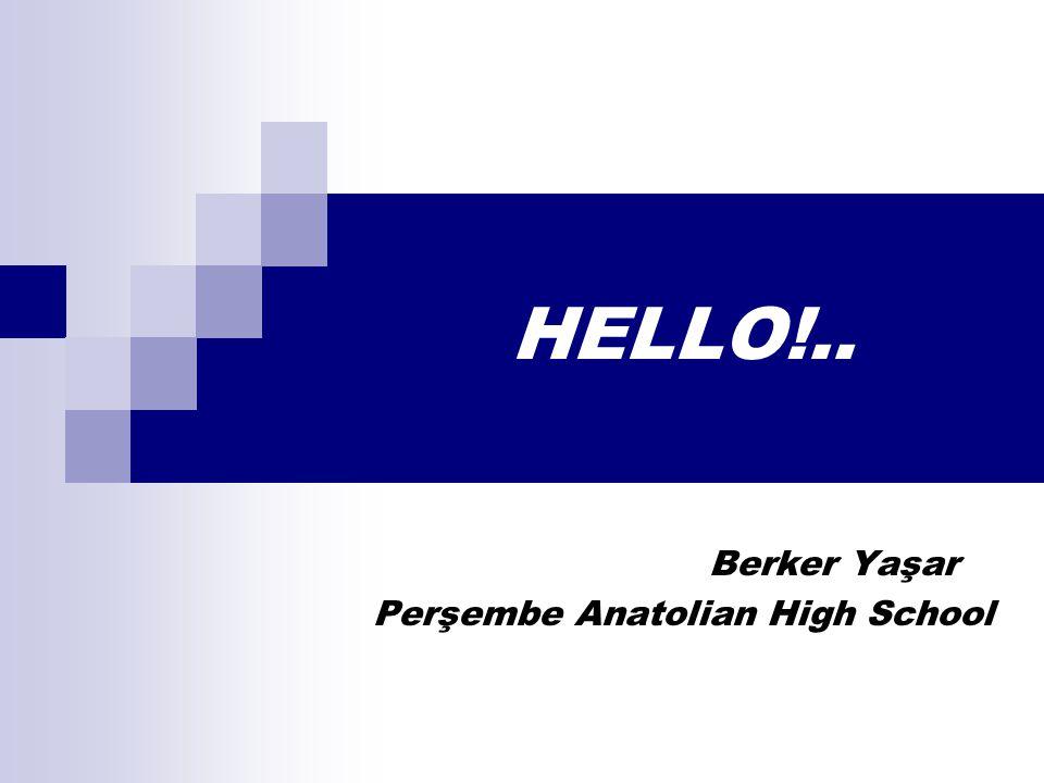 HELLO!.. Berker Yaşar Perşembe Anatolian High School