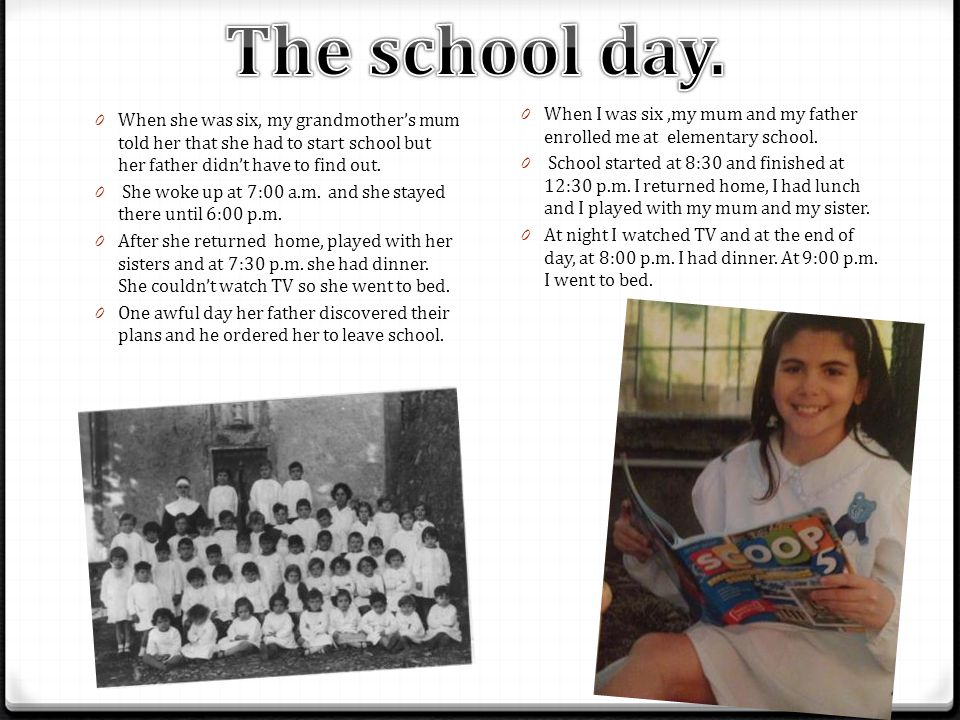 0 When she was six, my grandmother's mum told her that she had to start school but her father didn't have to find out.