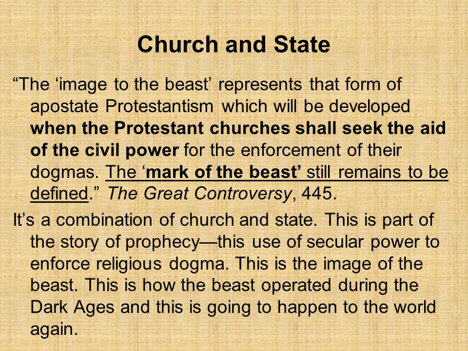 Church and State The 'image to the beast' represents that form of apostate Protestantism which will be developed when the Protestant churches shall seek the aid of the civil power for the enforcement of their dogmas.