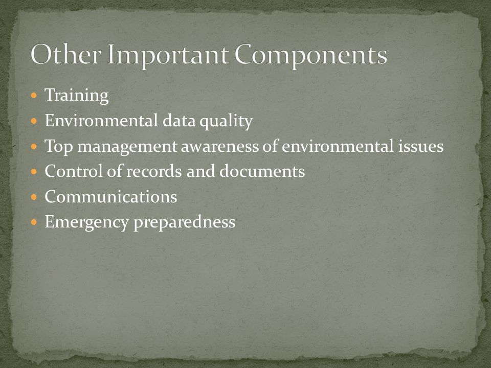 Training Environmental data quality Top management awareness of environmental issues Control of records and documents Communications Emergency preparedness