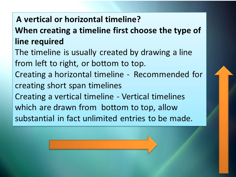 A vertical or horizontal timeline? When creating a timeline first choose the type of line required The timeline is usually created by drawing a line f