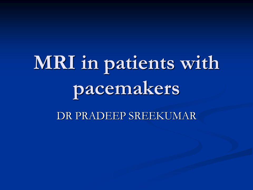 MRI in patients with pacemakers DR PRADEEP SREEKUMAR