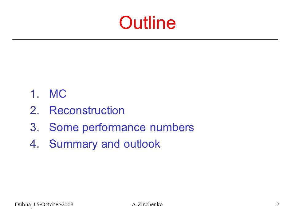 Dubna, 15-October-2008A.Zinchenko2 1.MC 2.Reconstruction 3.Some performance numbers 4.Summary and outlook Outline