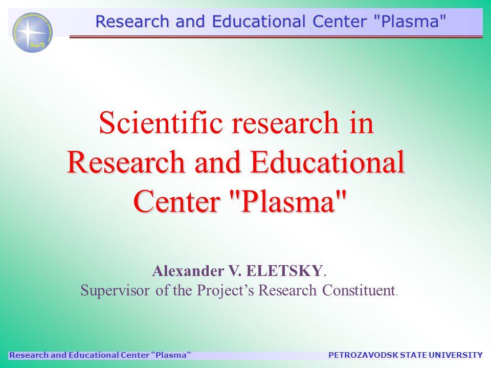 PETROZAVODSK STATE UNIVERSITYResearch and Educational Center Plasma Alexander V.
