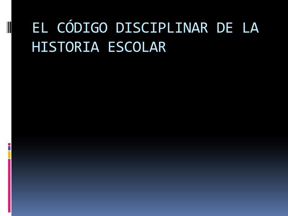 EL CÓDIGO DISCIPLINAR DE LA HISTORIA ESCOLAR