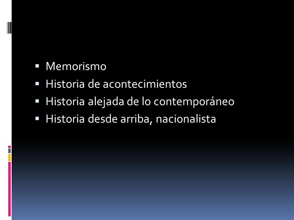  Memorismo  Historia de acontecimientos  Historia alejada de lo contemporáneo  Historia desde arriba, nacionalista
