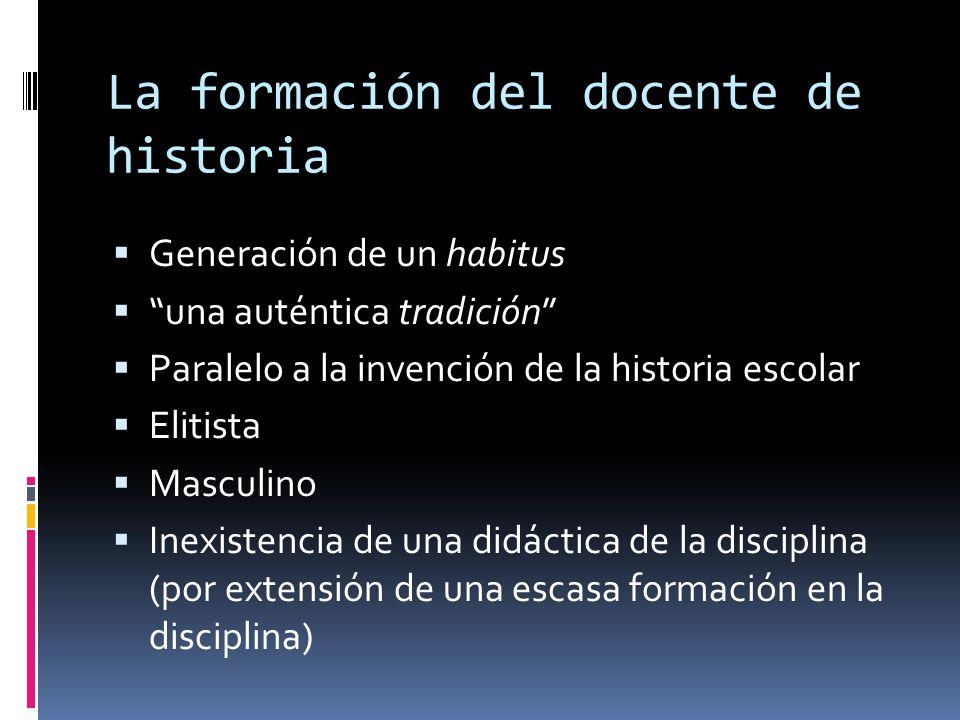 """La formación del docente de historia  Generación de un habitus  """"una auténtica tradición""""  Paralelo a la invención de la historia escolar  Elitist"""