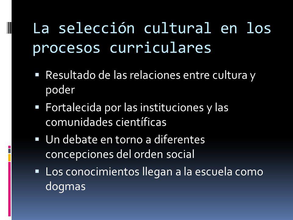 La selección cultural en los procesos curriculares  Resultado de las relaciones entre cultura y poder  Fortalecida por las instituciones y las comun