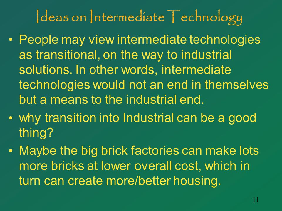11 Ideas on Intermediate Technology People may view intermediate technologies as transitional, on the way to industrial solutions.