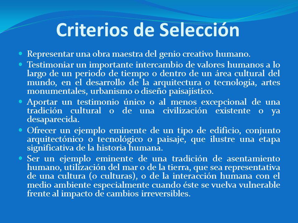 Criterios de Selección Representar una obra maestra del genio creativo humano. Testimoniar un importante intercambio de valores humanos a lo largo de