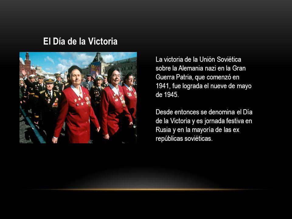 El Día de la Victoria La victoria de la Unión Soviética sobre la Alemania nazi en la Gran Guerra Patria, que comenzó en 1941, fue lograda el nueve de