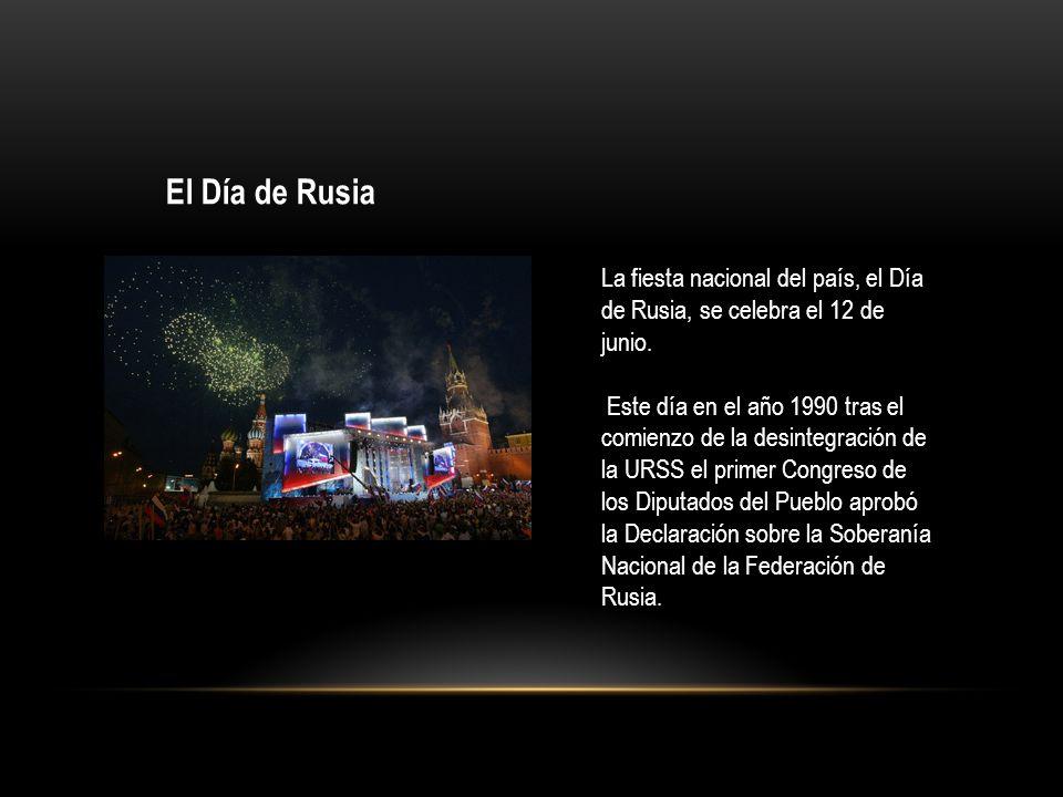 El Día de Rusia La fiesta nacional del país, el Día de Rusia, se celebra el 12 de junio. Este día en el año 1990 tras el comienzo de la desintegración