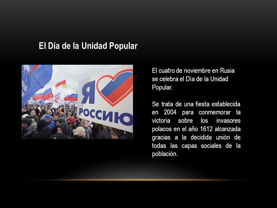 El Día de la Unidad Popular El cuatro de noviembre en Rusia se celebra el Día de la Unidad Popular. Se trata de una fiesta establecida en 2004 para co