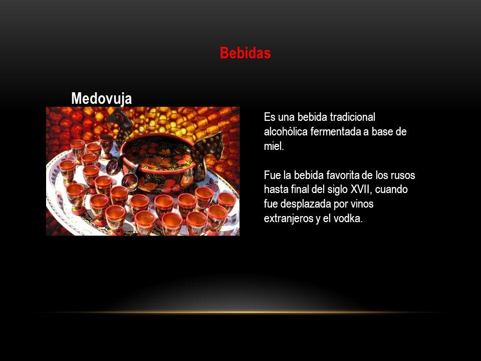 Bebidas Medovuja Es una bebida tradicional alcohólica fermentada a base de miel. Fue la bebida favorita de los rusos hasta final del siglo XVII, cuand