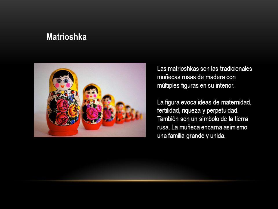 Matrioshka Las matrioshkas son las tradicionales muñecas rusas de madera con múltiples figuras en su interior. La figura evoca ideas de maternidad, fe