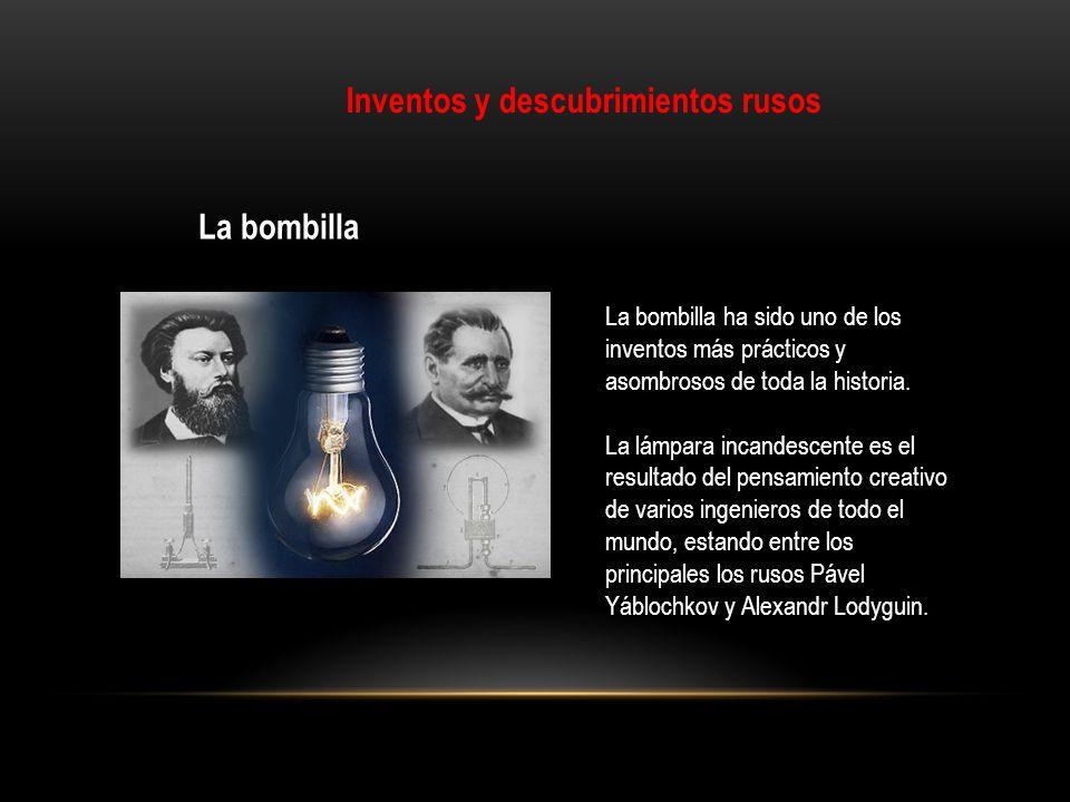 Inventos y descubrimientos rusos La bombilla La bombilla ha sido uno de los inventos más prácticos y asombrosos de toda la historia. La lámpara incand