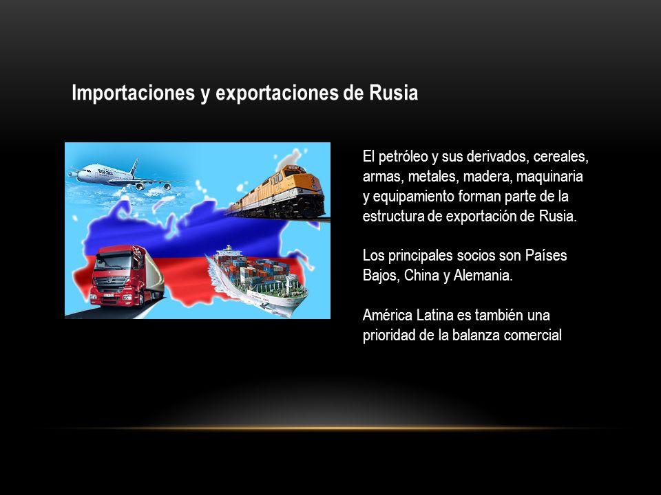 Importaciones y exportaciones de Rusia El petróleo y sus derivados, cereales, armas, metales, madera, maquinaria y equipamiento forman parte de la est