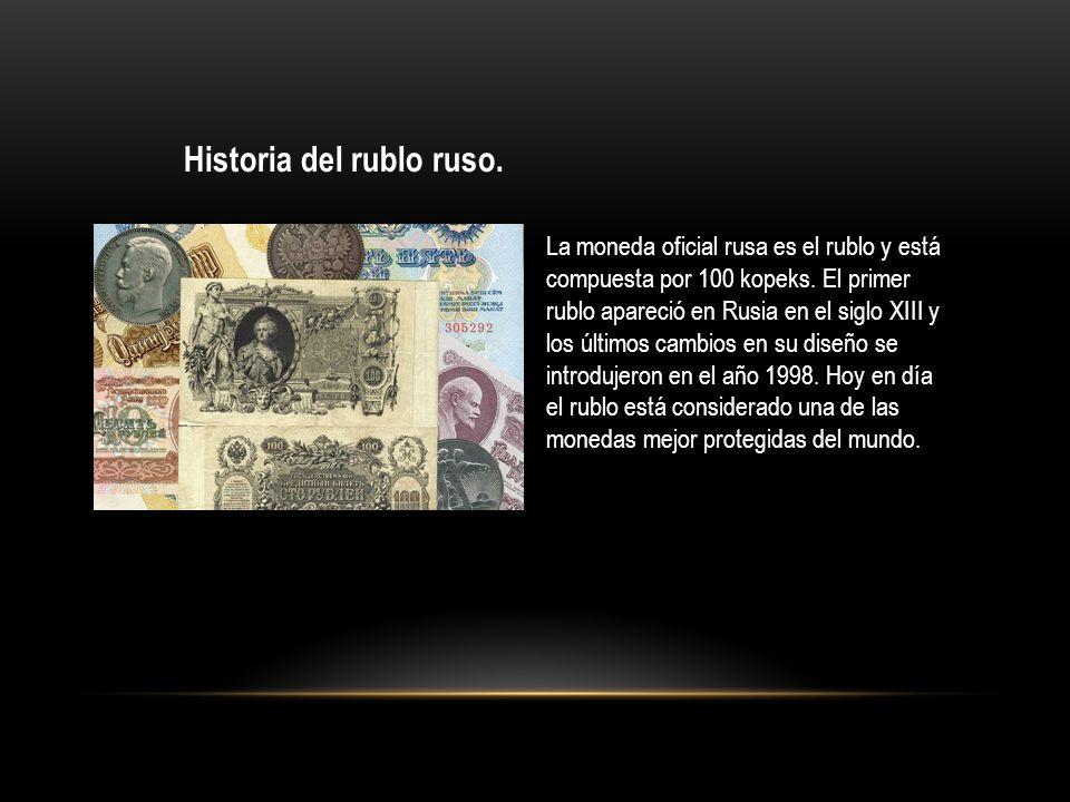 Historia del rublo ruso. La moneda oficial rusa es el rublo y está compuesta por 100 kopeks. El primer rublo apareció en Rusia en el siglo XIII y los