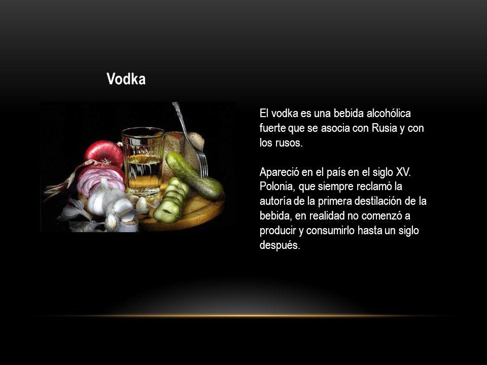 Vodka El vodka es una bebida alcohólica fuerte que se asocia con Rusia y con los rusos. Apareció en el país en el siglo XV. Polonia, que siempre recla
