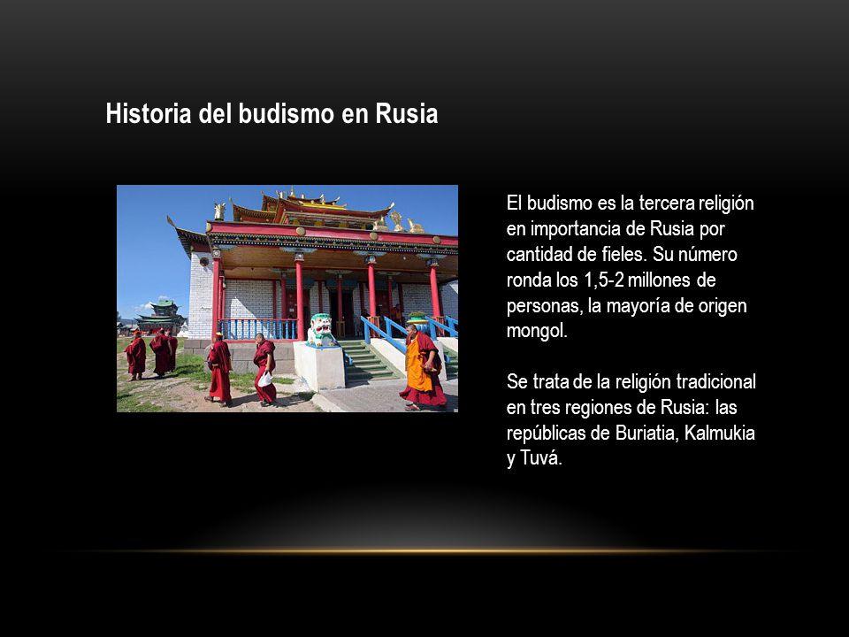 Historia del budismo en Rusia El budismo es la tercera religión en importancia de Rusia por cantidad de fieles. Su número ronda los 1,5-2 millones de