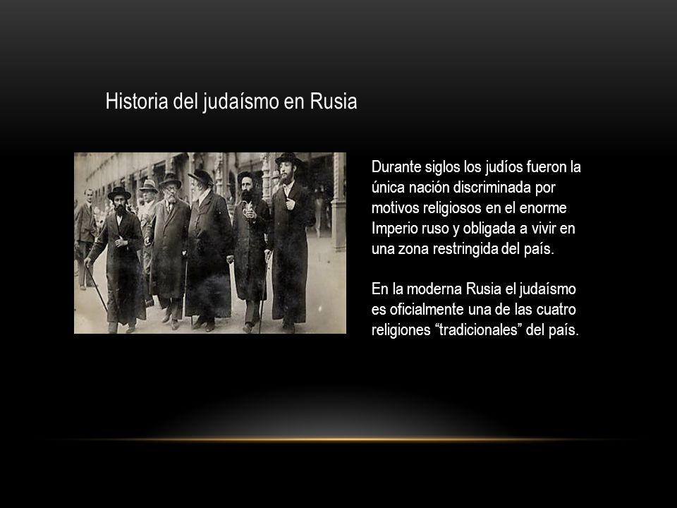 Historia del judaísmo en Rusia Durante siglos los judíos fueron la única nación discriminada por motivos religiosos en el enorme Imperio ruso y obliga