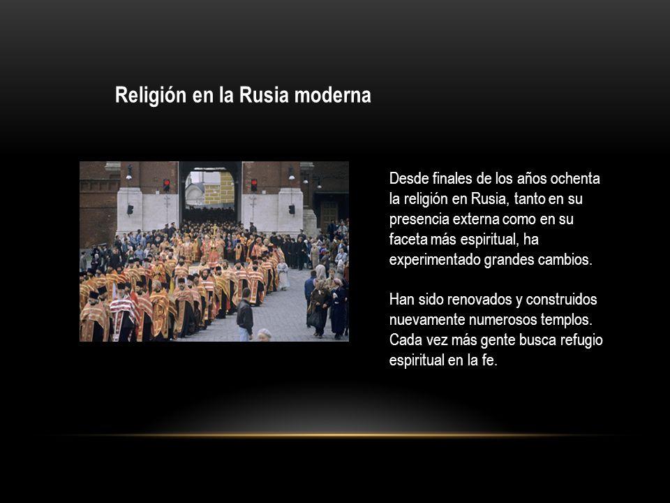 Religión en la Rusia moderna Desde finales de los años ochenta la religión en Rusia, tanto en su presencia externa como en su faceta más espiritual, h