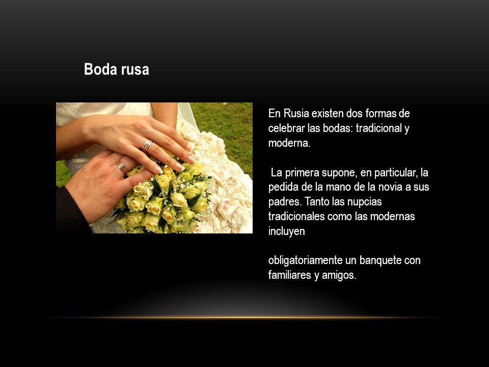 Boda rusa En Rusia existen dos formas de celebrar las bodas: tradicional y moderna. La primera supone, en particular, la pedida de la mano de la novia