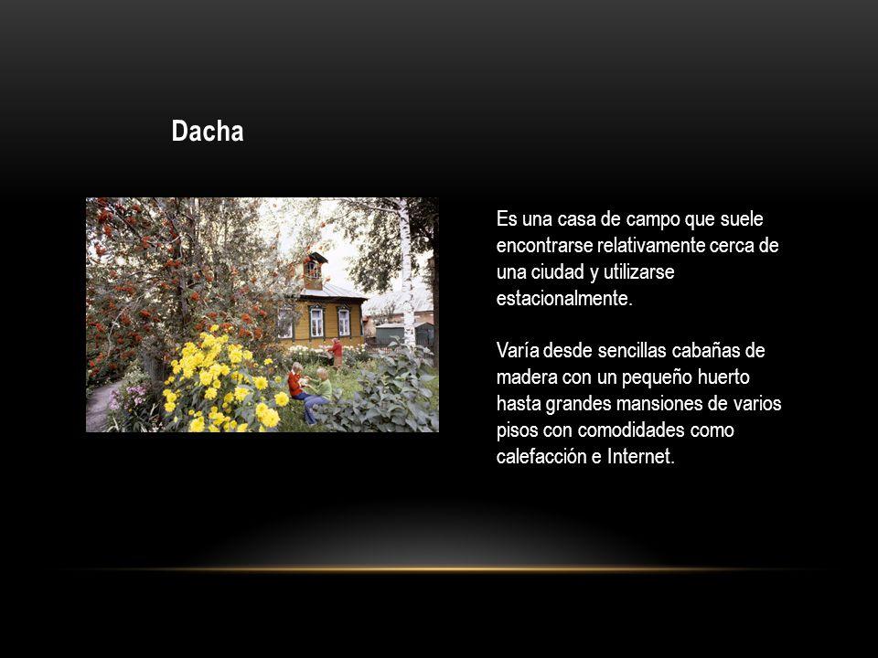 Dacha Es una casa de campo que suele encontrarse relativamente cerca de una ciudad y utilizarse estacionalmente. Varía desde sencillas cabañas de made