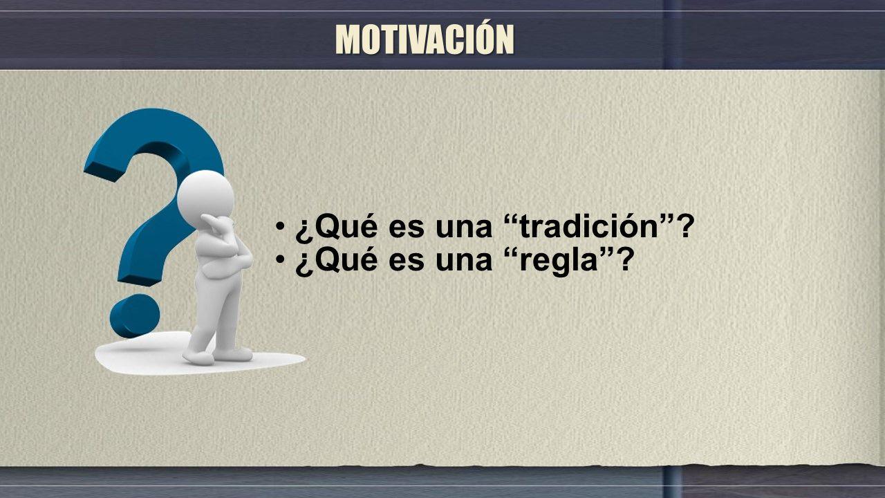 ¿Qué es una tradición ? ¿Qué es una regla ? MOTIVACIÓN