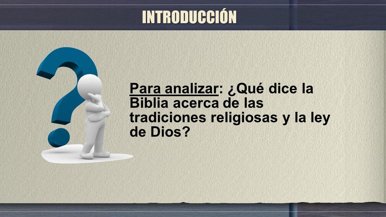 Para analizar: ¿Qué dice la Biblia acerca de las tradiciones religiosas y la ley de Dios.