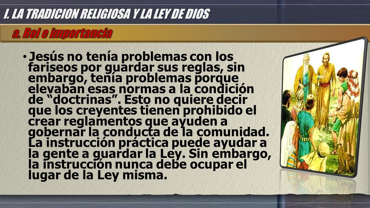Jesús no tenía problemas con los fariseos por guardar sus reglas, sin embargo, tenía problemas porque elevaban esas normas a la condición de doctrinas .